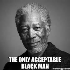 Good Black Man Meme - the only acceptable black man meme morgan freeman 34983