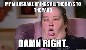 Milkshake Meme - my milkshake brings all the boys to the yard damn right honey boo
