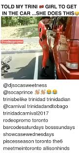 Trini Memes - told my trini n girl to get in the car she does this