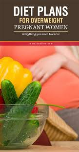 diet plans for overweight pregnant women everything you need to
