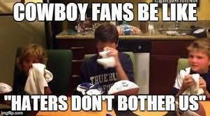 Cowboys Fans Be Like Meme - 22 meme internet cowboy fans be like haters don t bother us