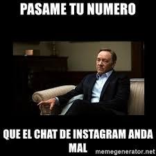 Meme Generator For Instagram - pasame tu numero que el chat de instagram anda mal frank
