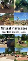 natural playscapes in central iowa des moines outdoor fun