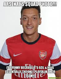 Ozil Meme - arsenal s squad photo it s funny because it s ozil he is
