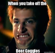 Beer Goggles Meme - meme maker when you take off the beer goggles
