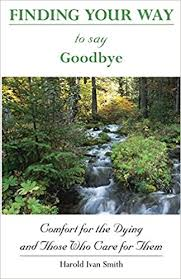 Comfort Resources Finding Your Way To Say Goodbye Comfort For The Dying And Those