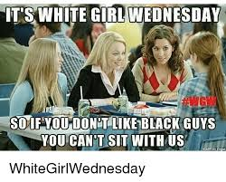 White Girl Tanning Meme - 25 best memes about white girl wednesday white girl