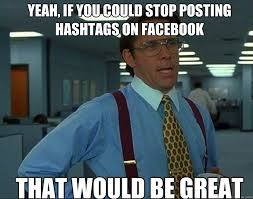 Meme Hashtags - yeah if you could stop posting hashtags on facebook that would be