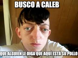 Caleb Meme - busco a caleb busco a meme on memegen