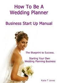 How To Be A Wedding Coordinator Amazon Com How To Be A Wedding Planner Start Your Own Wedding