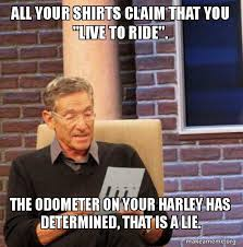 Harley Meme - all your shirts claim that you live to ride the odometer on