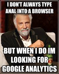 Funny Anal Meme - i don t always type anal into a browser but when i do im looking for