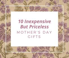 cheap day gifts 10 inexpensive but priceless gifts for for mothers day