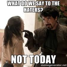 What Do We Want Meme Generator - what do we say to the haters not today memes