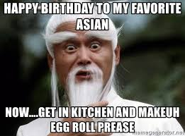 Asian Birthday Meme - happy birthday to my favorite asian now get in kitchen and
