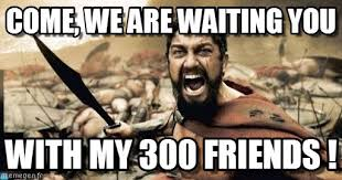 Waiting Meme - come we are waiting you sparta leonidas meme on memegen