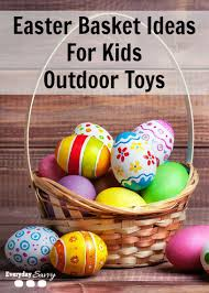 ideas for easter baskets for toddlers easter basket ideas for kids outdoor toys everyday savvy