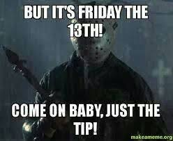 Friday The 13 Meme - 88 best friday the 13th images on pinterest friday the 13th