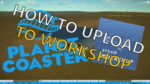 planet coaster how to upload blueprints to steam workshop youtube