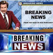Breaking News Meme - breaking news breaking news from the desk of ron burgundy breaking