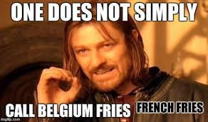 Belgium Meme - french fries originated from belgium most don t know that you