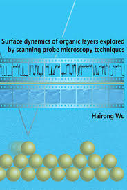 Hairong Wu   Materials Science and Technology of Polymers at the     Hairong Wu thesis cover  Surface dynamics of organic layers explored by scanning probe microscopy techniques