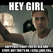Hey I Love You Meme - top hilarious unique birthday memes to wish friends relatives