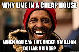 Cheap Meme - why live in a cheap house when you can live under a million dollar