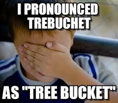 Confession Kid Meme - i pronounced trebuchet confession kid meme on memegen