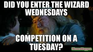Are You A Wizard Meme - did you enter the wizard wednesdays competition on a tuesday meme