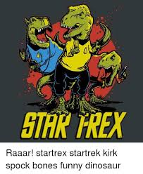 Funny Dinosaur Meme - tar rex raaar startrex startrek kirk spock bones funny dinosaur