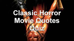 classic horror movie quotes quiz youtube