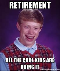 Retirement Meme - memes about retirement google search retirement pinterest