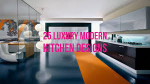 25 luxury modern kitchen designs youtube 25 luxury modern kitchen designs
