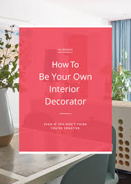 how to be an interior designer you can be your own interior decorator issy zinaburg