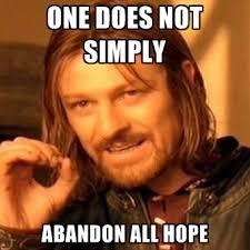 Hope Meme - one does not simply abandon all hope create meme
