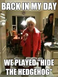 Back In My Day Meme - back in my day we played hide the hedgehog old lady agatha