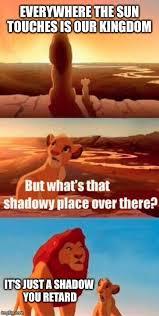 Retards Retards Everywhere Meme - simba shadowy place meme imgflip
