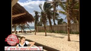 dune boutique hotel tulum mexico youtube