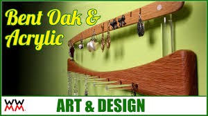 acrylic and bent oak jewelry hanger wwmm art u0026 design youtube