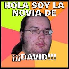Memes De David - hola soy la novia de david memes en quebolu