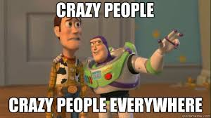 Memes About Crazy People - crazy people crazy people everywhere everywhere quickmeme