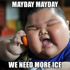 May Day Meme - mayday mayday we need more ice fat chinese kid meme generator