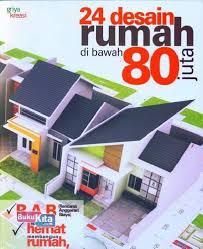 membuat rumah biaya 50 juta bukukita com 24 desain rumah di bawah 80 juta 2013
