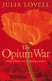 the opium war drugs dreams and the making of china julia lovell