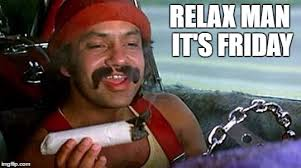 Cheech And Chong Meme - at least it s friday imgflip