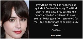 Collins The Blind Side Lily Collins Quote Everything For Me Has Happened So Quickly I