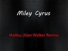 alan walker remix miley cyrus song malibu alan walker remix lyrics lyrics n video