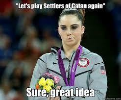 Settlers Of Catan Meme - let s play settlers of catan again sure great idea mckayla