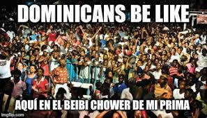 Funny Dominican Memes - image tagged in funny party shower baby imgflip